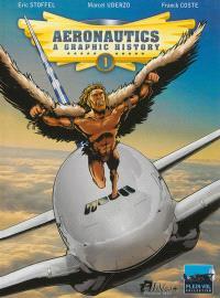 Aeronautics : a graphic history. Volume 1, From the origins to Blériot