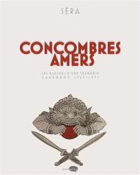 Concombres amers : les racines d'une tragédie : Cambodge, 1967-1975