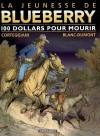 La jeunesse de Blueberry. Volume 16, 100 dollars pour mourir