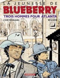 La jeunesse de Blueberry. Volume 8, Trois hommes pour Atlanta