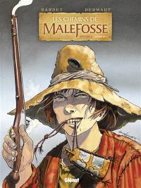 Les chemins de Malefosse : intégrale. Volume 1