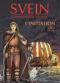 Moi Svein, compagnon d'Hasting. Volume 1, L'initiation