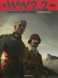 WW.2.2 : l'autre deuxième guerre mondiale. Volume 2, Opération Félix
