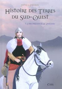Histoire des terres du Sud-Ouest. Volume 1, Des origines à la Vasconie