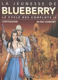 La jeunesse de Blueberry : le cycle des complots. Volume 2