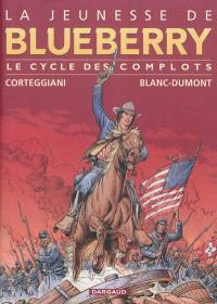 La jeunesse de Blueberry : le cycle des complots. Volume 1