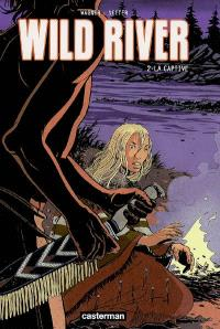 Wild river. Volume 2, La captive