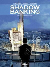 Shadow banking. Volume 1, Le pouvoir de l'ombre