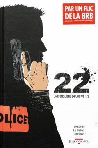 22 : une enquête explosive. Volume 1