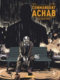 Commandant Achab. Volume 5, Toi, mon frère