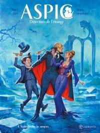 Aspic : détectives de l'étrange. Volume 4, Vaudeville chez les vampires