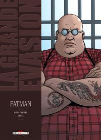 La grande évasion. Volume 4, Fatman