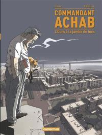 Commandant Achab. Volume 3, L'ours à la jambe de bois