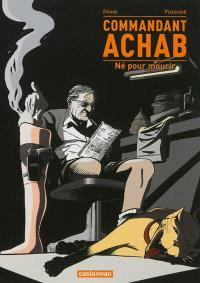 Commandant Achab. Volume 1, Né pour mourir