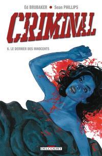 Criminal. Volume 6, Le dernier des innocents