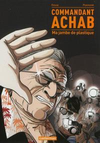 Commandant Achab. Volume 2, Ma jambe de plastique