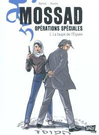 Mossad : opérations spéciales. Volume 1, La taupe de l'Elysée