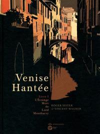 Venise hantée. Volume 1, L'étrange mort de Lord Montbarry