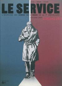 Le service : l'histoire des hommes de l'ombre de la Ve République. Volume 1, Premières armes : 1960-1968