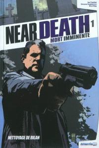 Near death : mort imminente. Volume 1, Nettoyage de bilan
