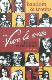 Viva la vida : los suenos de Ciudad Juarez