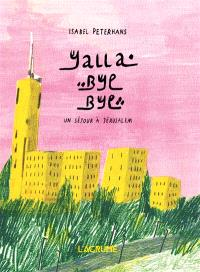 Yalla bye bye : un séjour à Jérusalem