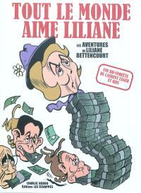 Tout le monde aime Liliane : les aventures de Liliane Bettencourt