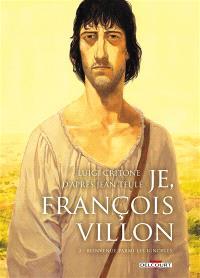 Je, François Villon. Volume 2, Bienvenue parmi les ignobles