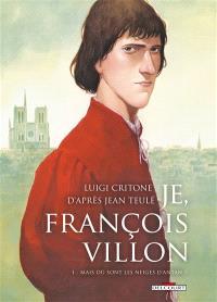 Je, François Villon. Volume 1, Mais où sont les neiges d'antan ?