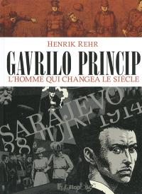 Gavrilo Princip : l'homme qui changea le siècle