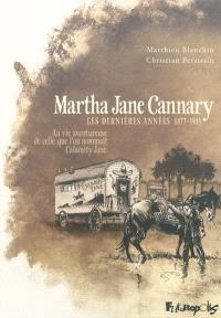 Martha Jane Cannary (1852-1903) : la vie aventureuse de celle que l'on nommait Calamity Jane. Volume 3, Les dernières années, 1877-1903
