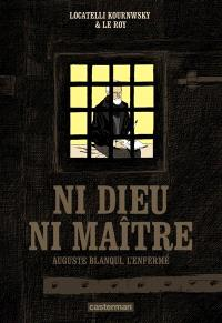 Ni Dieu ni maître : Auguste Blanqui, l'enfermé