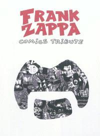 Frank Zappa : comics tribute : vingt auteurs interprètent la vie et l'oeuvre de Frank Zappa en bande dessinée