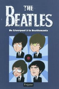The Beatles. Volume 1, De Liverpool à la Beatlemania