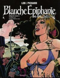 Blanche Epiphanie : intégrale. Volume 3