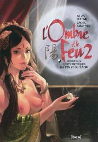 L'ombre et le feu. Volume 2, Nouveaux récits érotiques du yin et du yang