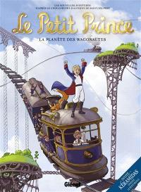 Le Petit Prince : les nouvelles aventures. Volume 10, La planète des Wagonautes