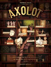 Axolot : histoires extraordinaires & sources d'étonnement