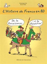 L'histoire de France en BD. Volume 4, De la Renaissance... à la Révolution !