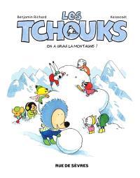 Les Tchouks, On a gravi la montagne !