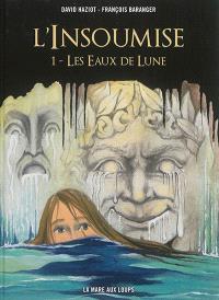 L'insoumise. Volume 1, Les eaux de lune