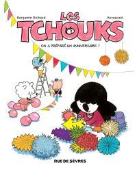 Les Tchouks, On a préparé un anniversaire !