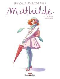 Mathilde. Volume 5, Le temps des regrets