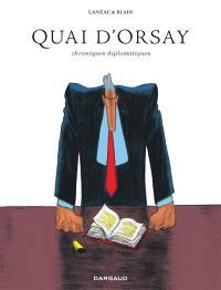 Quai d'Orsay : chroniques diplomatiques : édition intégrale