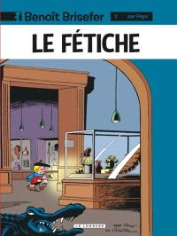 Benoît Brisefer. Volume 7, Le fétiche