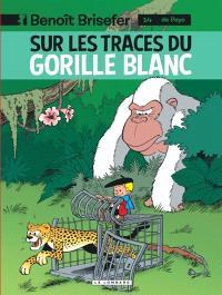 Benoît Brisefer. Volume 14, Sur les traces du gorille blanc