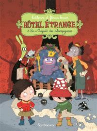 Hôtel étrange. Volume 3, Sa majesté des champignons