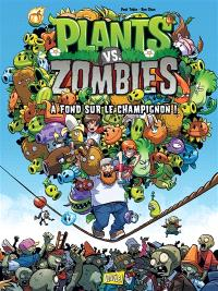Plants vs zombies. Volume 5, A fond sur le champignon !