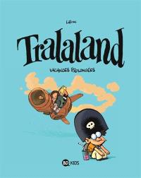 Tralaland. Volume 3, Vacances prolongées