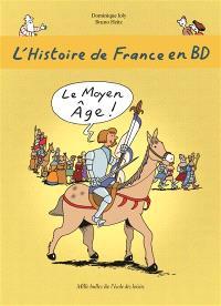 L'histoire de France en BD. Volume 3, Le Moyen Age !